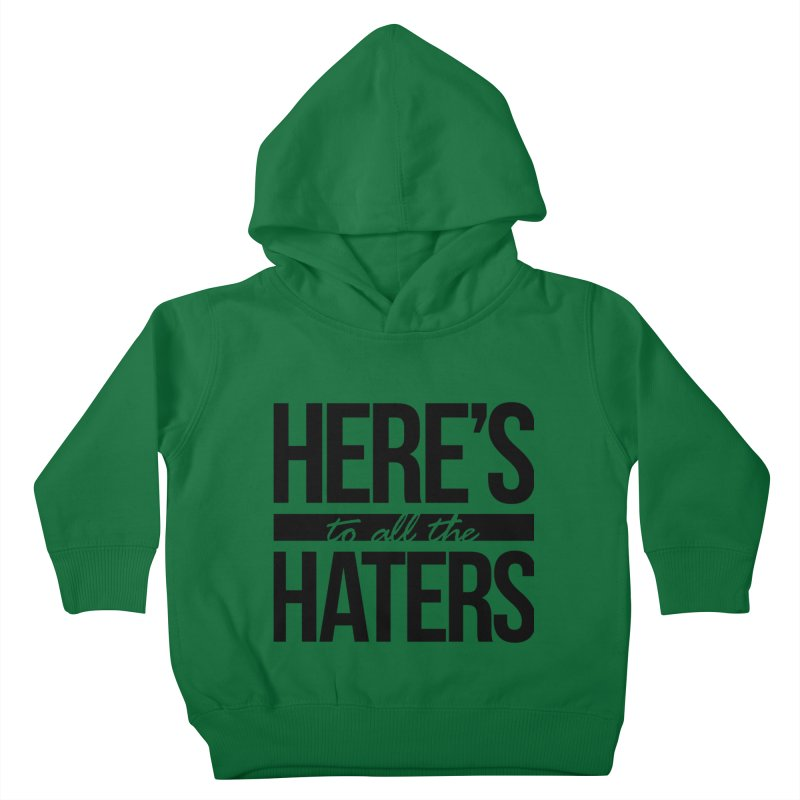Here's to all the haters Kids Toddler Pullover Hoody by jaredslyterdesign's Artist Shop