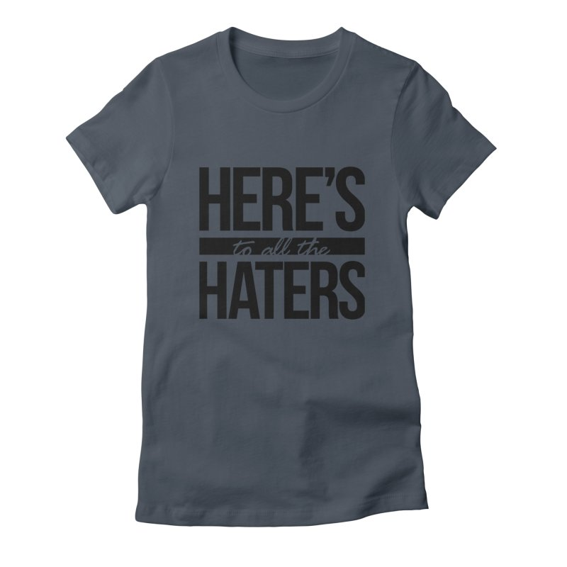 Here's to all the haters Women's French Terry Zip-Up Hoody by jaredslyterdesign's Artist Shop