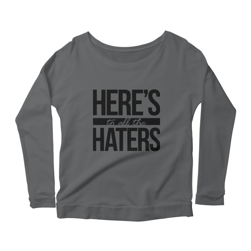 Here's to all the haters Women's Longsleeve Scoopneck  by jaredslyterdesign's Artist Shop