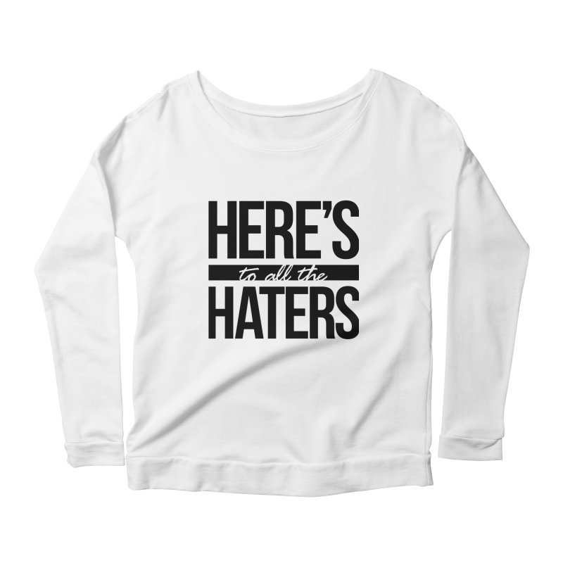 Here's to all the haters   by jaredslyterdesign's Artist Shop