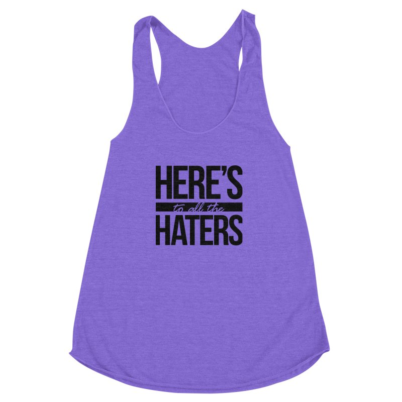Here's to all the haters Women's Racerback Triblend Tank by jaredslyterdesign's Artist Shop