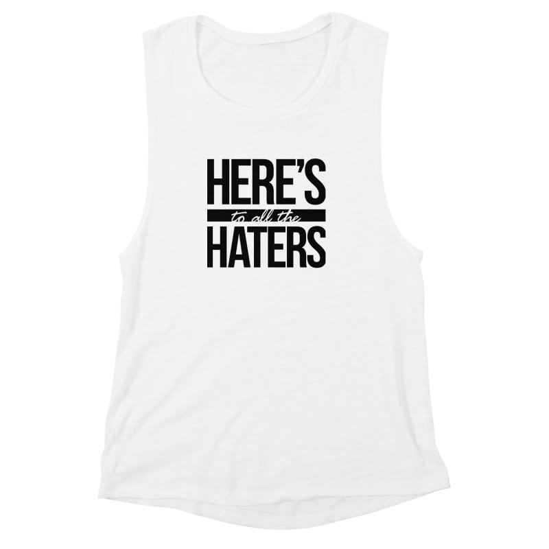Here's to all the haters Women's Muscle Tank by jaredslyterdesign's Artist Shop