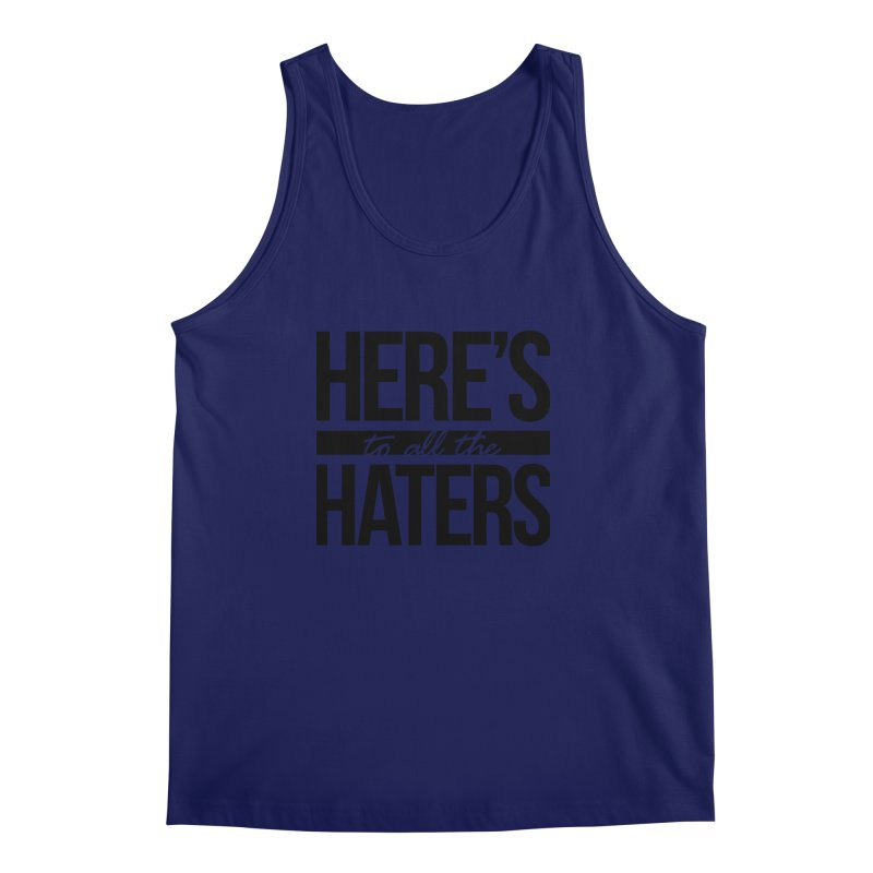 Here's to all the haters Men's Tank by jaredslyterdesign's Artist Shop