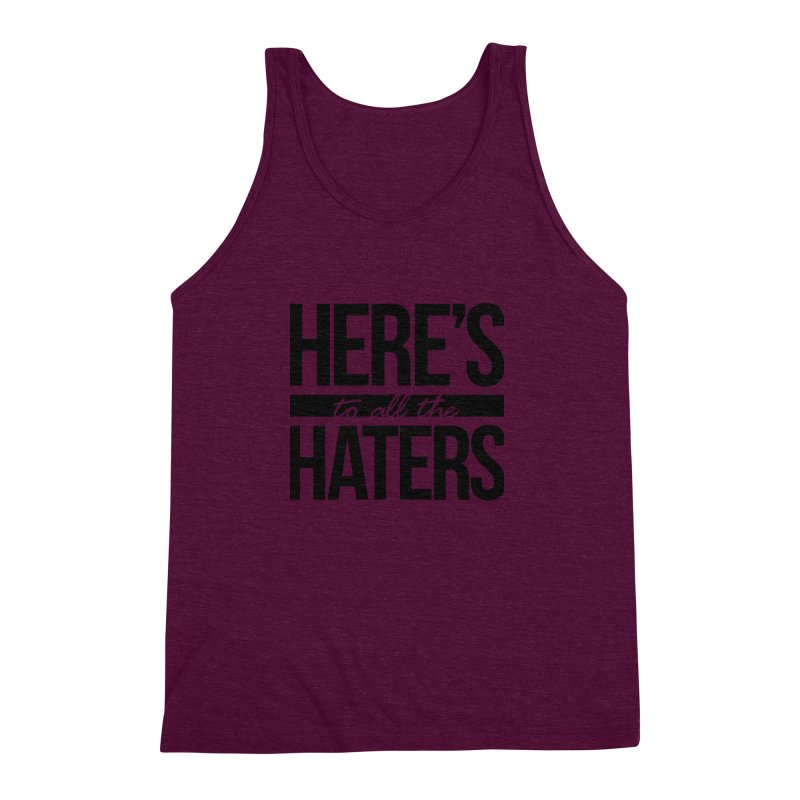Here's to all the haters Men's Triblend Tank by jaredslyterdesign's Artist Shop