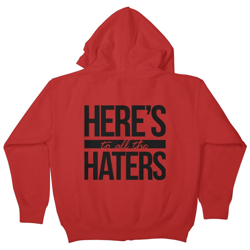 Here's to all the haters Kids Zip-Up Hoody by jaredslyterdesign's Artist Shop