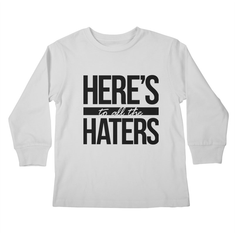 Here's to all the haters Kids Longsleeve T-Shirt by jaredslyterdesign's Artist Shop