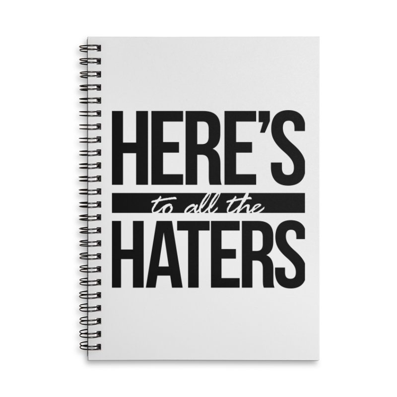 Here's to all the haters Accessories Notebook by jaredslyterdesign's Artist Shop