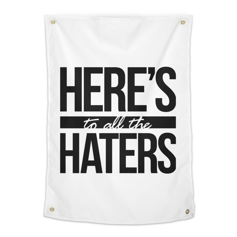 Here's to all the haters Home Tapestry by jaredslyterdesign's Artist Shop