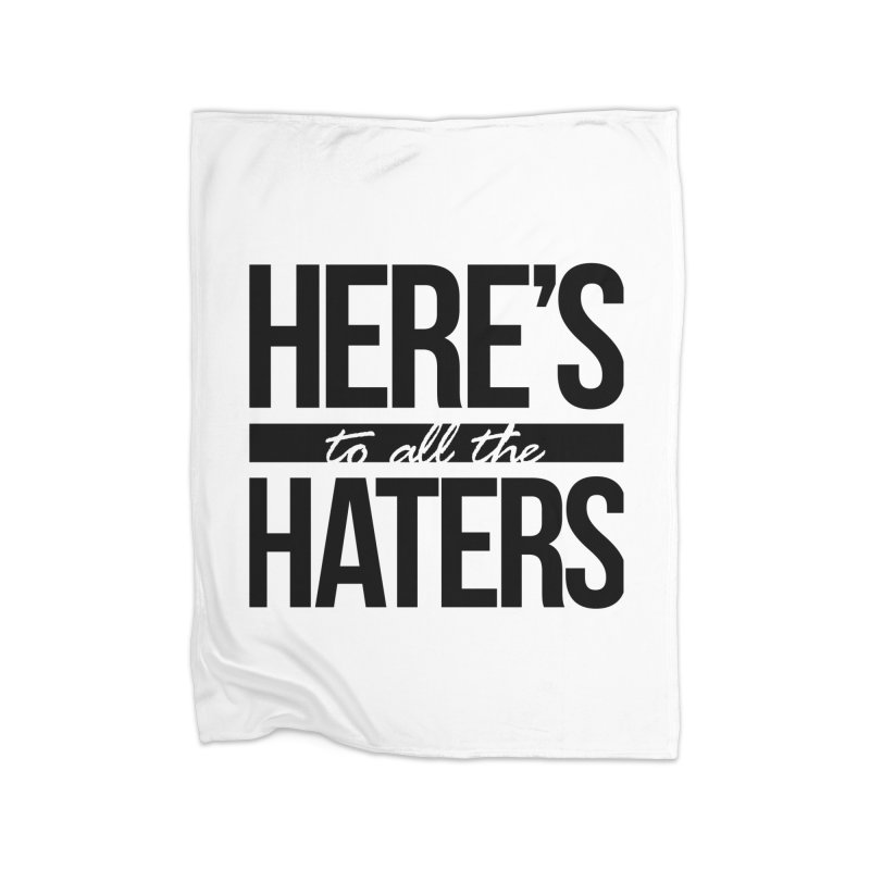 Here's to all the haters Home Fleece Blanket Blanket by jaredslyterdesign's Artist Shop