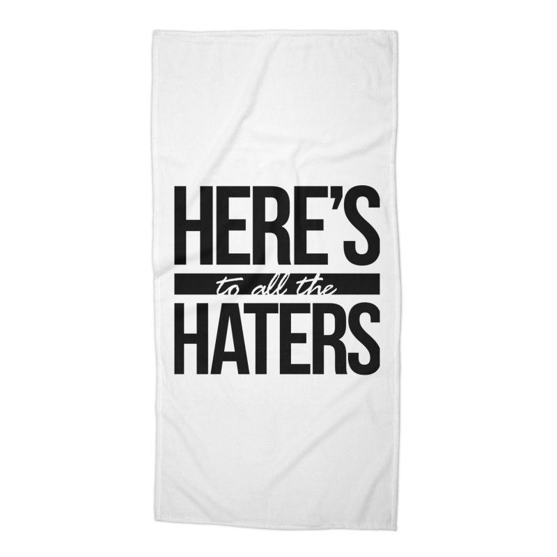 Here's to all the haters Accessories Beach Towel by jaredslyterdesign's Artist Shop