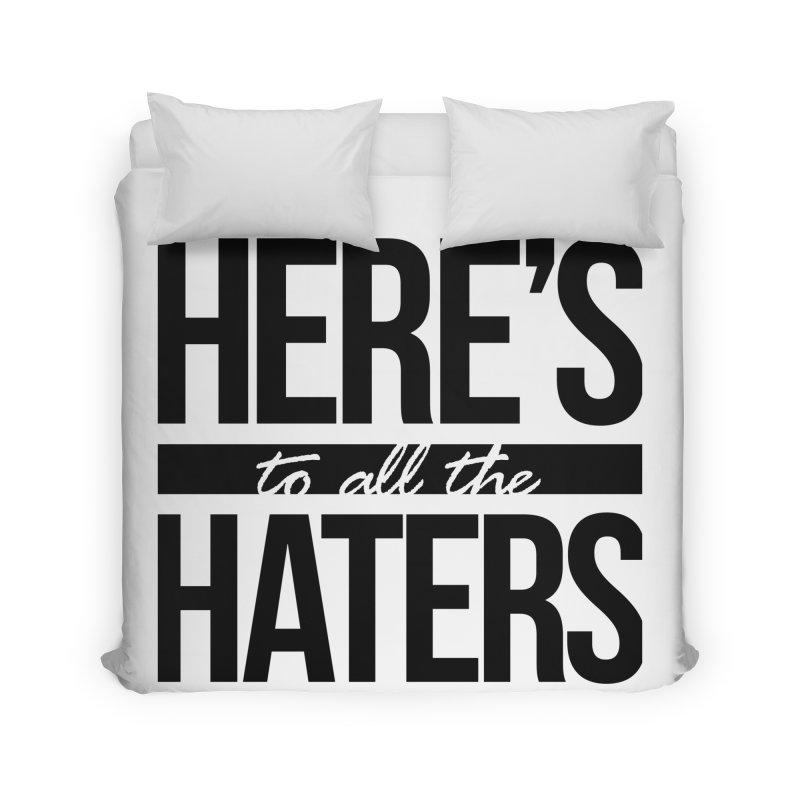 Here's to all the haters Home Duvet by jaredslyterdesign's Artist Shop