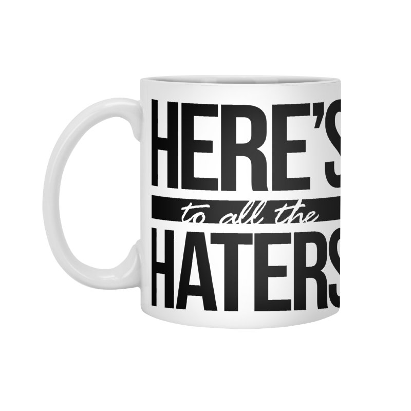 Here's to all the haters Accessories Standard Mug by jaredslyterdesign's Artist Shop
