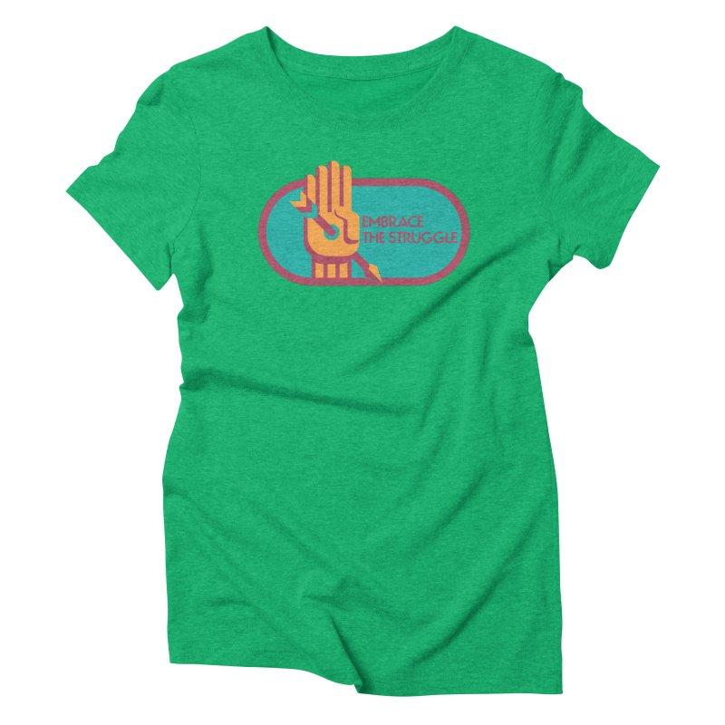 Embrace the Struggle Women's Triblend T-shirt by jaredslyterdesign's Artist Shop