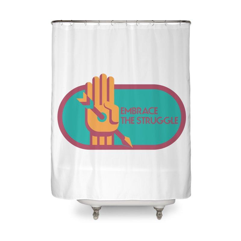 Embrace the Struggle Home Shower Curtain by jaredslyterdesign's Artist Shop