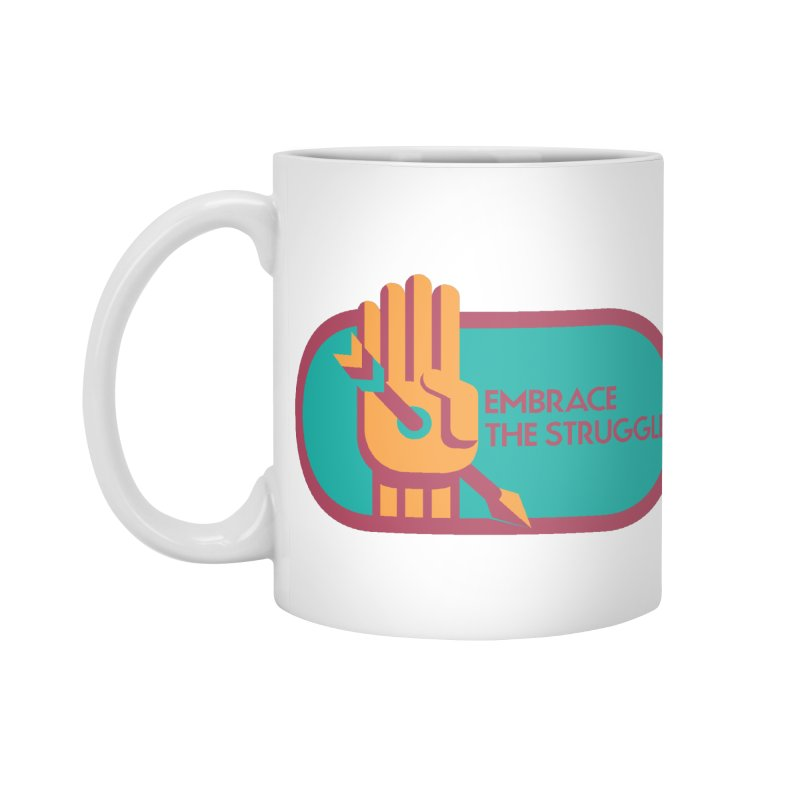 Embrace the Struggle Accessories Standard Mug by jaredslyterdesign's Artist Shop