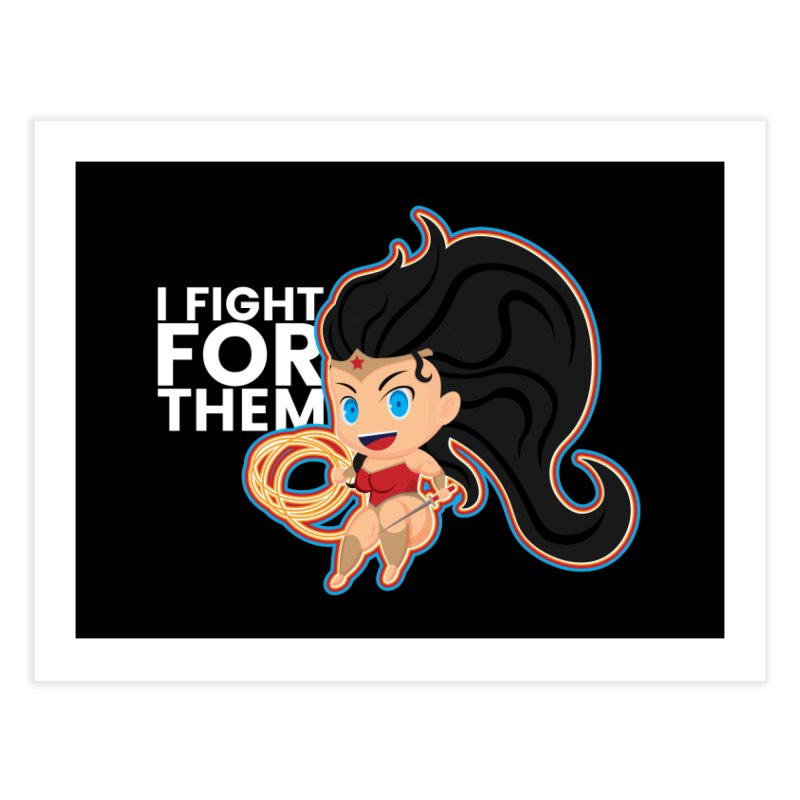 Wonder Woman : I FIGHT FOR THEM Home Fine Art Print by jaredslyterdesign's Artist Shop