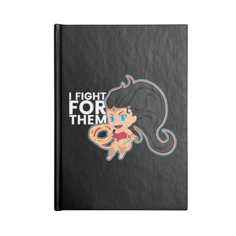 Wonder Woman : I FIGHT FOR THEM Accessories Notebook by jaredslyterdesign's Artist Shop