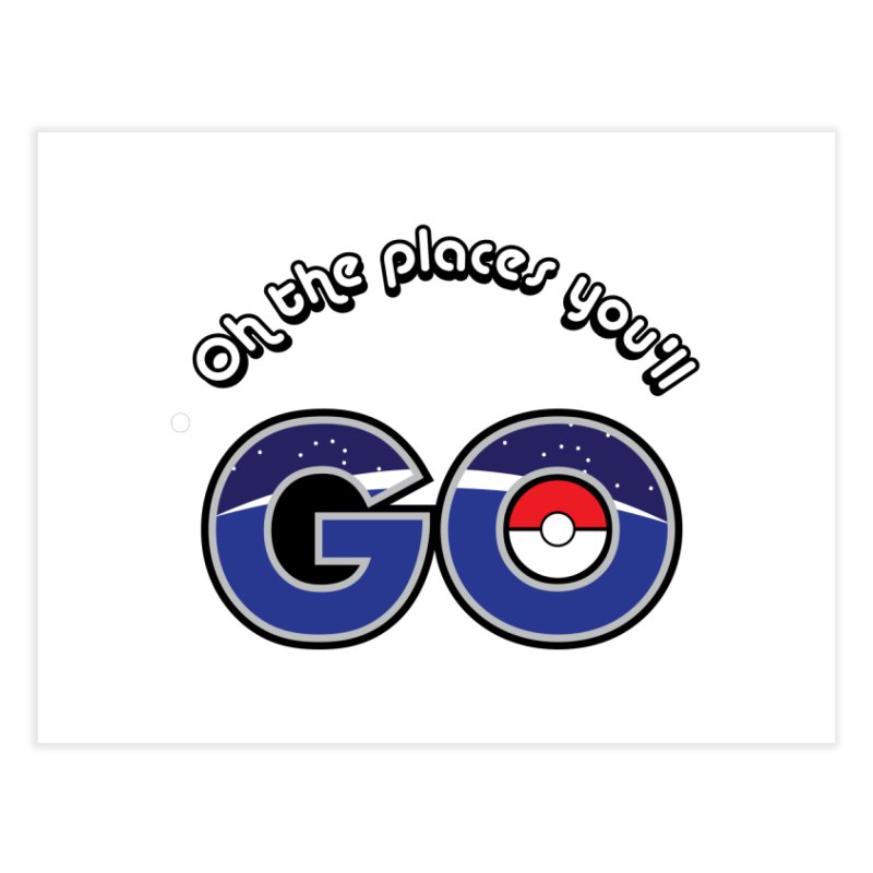 Oh the Places You'll Pokemon Go! Home Fine Art Print by jaredslyterdesign's Artist Shop