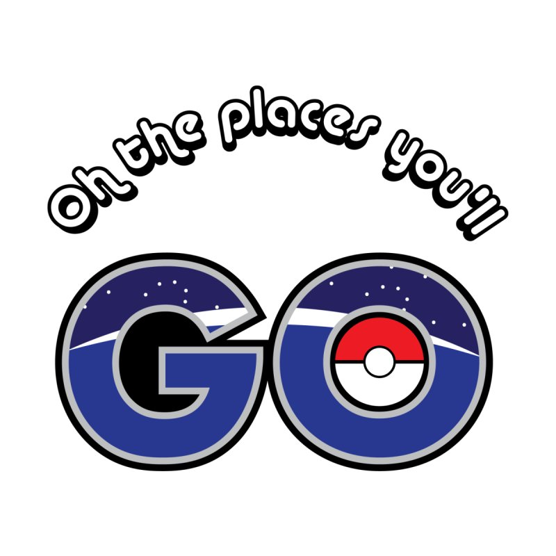 Oh the Places You'll Pokemon Go! by jaredslyterdesign's Artist Shop