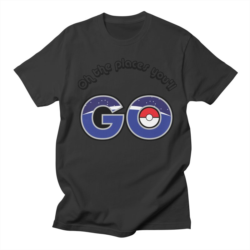 Oh the Places You'll Pokemon Go! Women's Regular Unisex T-Shirt by jaredslyterdesign's Artist Shop