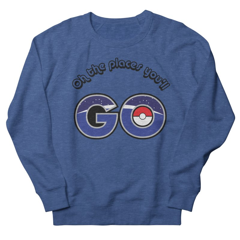 Oh the Places You'll Pokemon Go! Women's French Terry Sweatshirt by jaredslyterdesign's Artist Shop