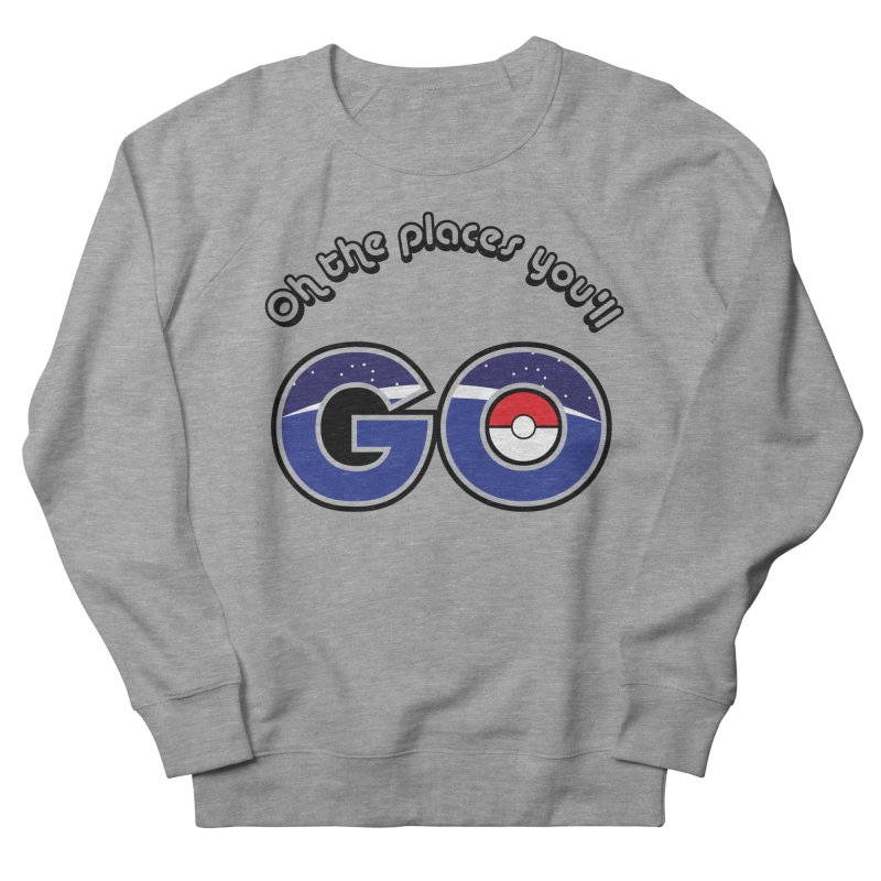 Oh the Places You'll Pokemon Go! Women's Sweatshirt by jaredslyterdesign's Artist Shop