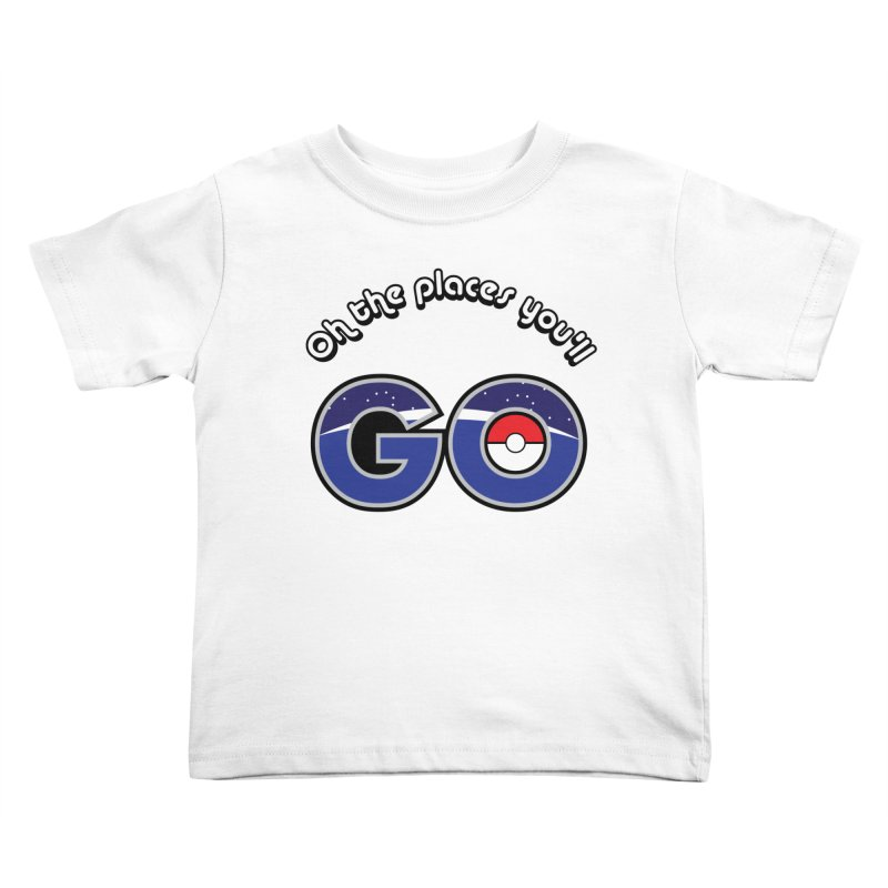 Oh the Places You'll Pokemon Go! Kids Toddler T-Shirt by jaredslyterdesign's Artist Shop