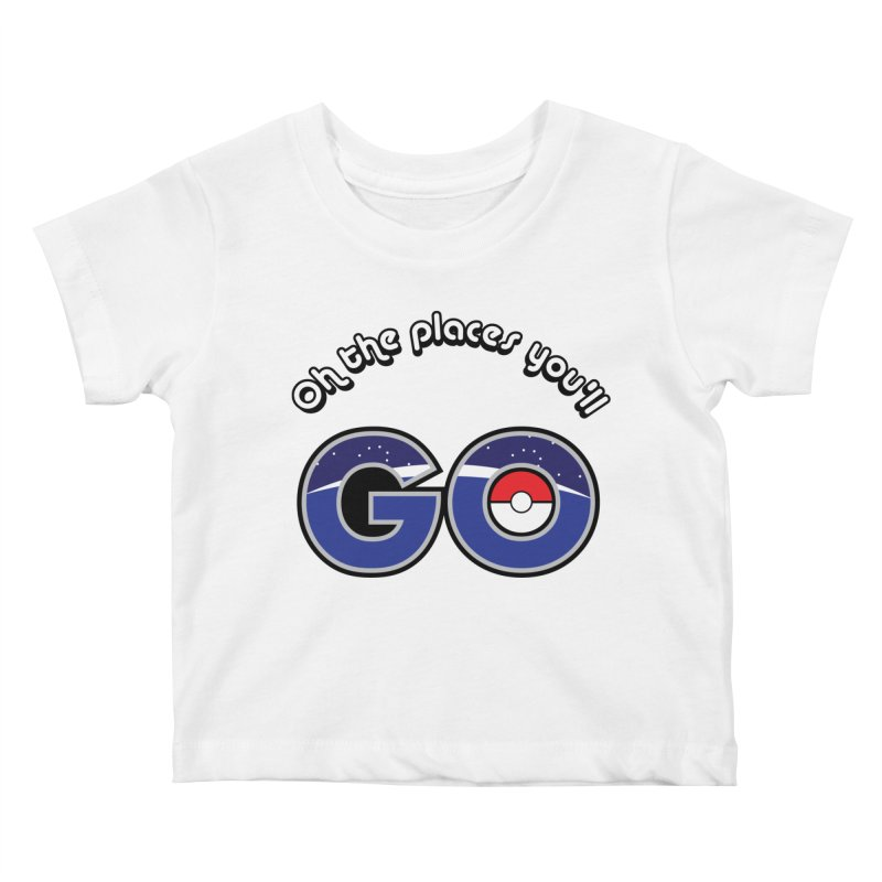 Oh the Places You'll Pokemon Go! Kids Baby T-Shirt by jaredslyterdesign's Artist Shop