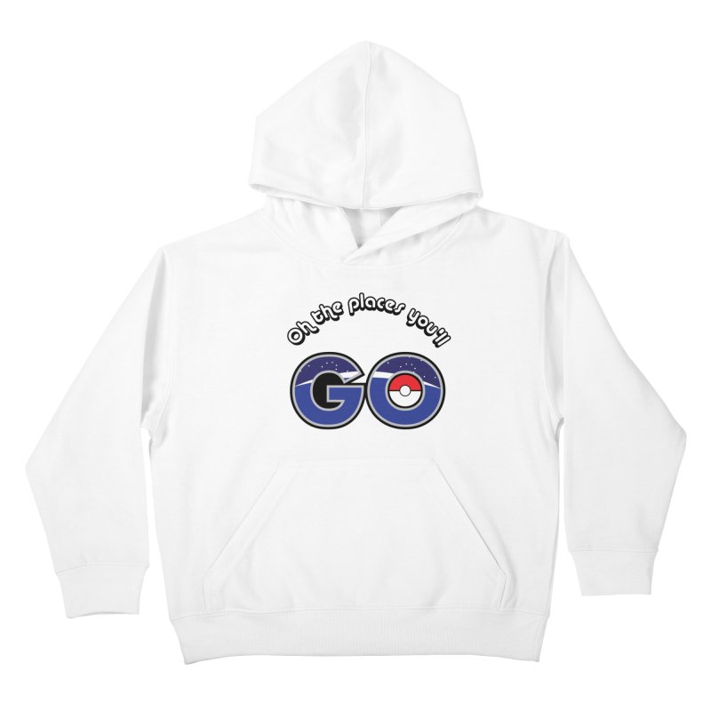 Oh the Places You'll Pokemon Go! Kids Pullover Hoody by jaredslyterdesign's Artist Shop