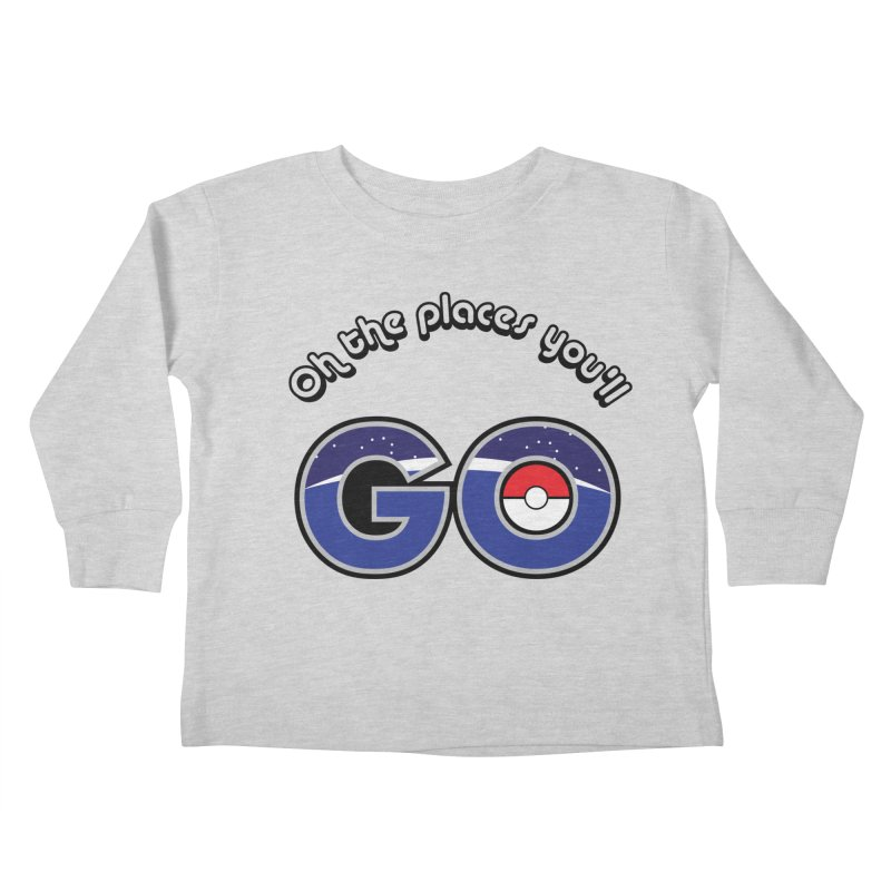 Oh the Places You'll Pokemon Go! Kids Toddler Longsleeve T-Shirt by jaredslyterdesign's Artist Shop