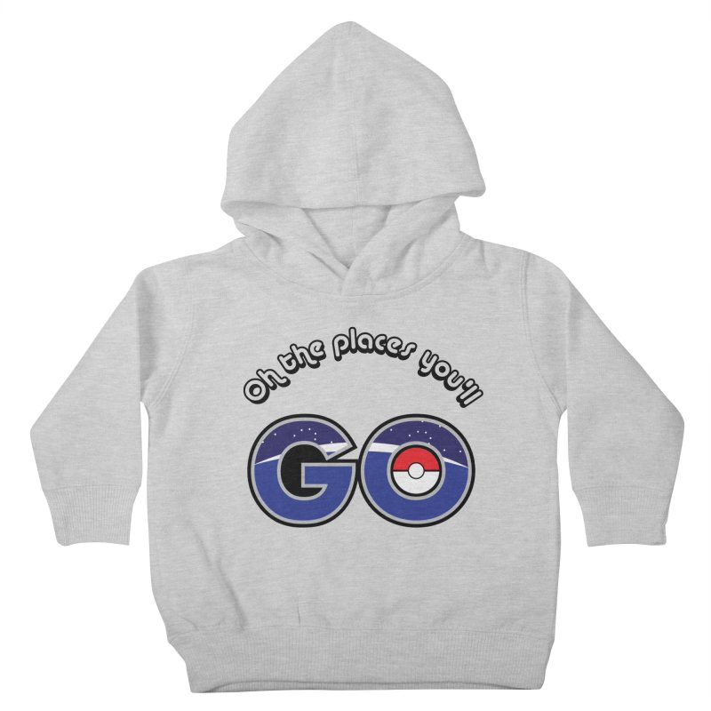 Oh the Places You'll Pokemon Go! Kids Toddler Pullover Hoody by jaredslyterdesign's Artist Shop