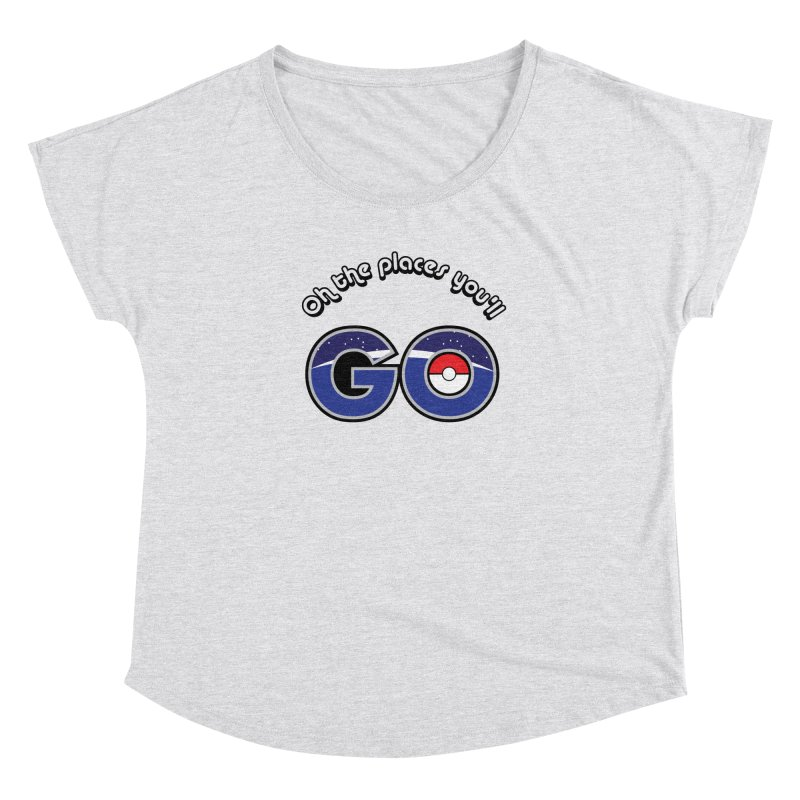 Oh the Places You'll Pokemon Go! Women's Dolman Scoop Neck by jaredslyterdesign's Artist Shop