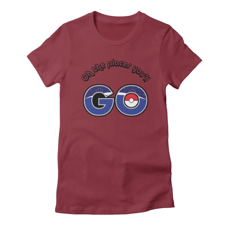 Oh the Places You'll Pokemon Go! Women's Fitted T-Shirt by jaredslyterdesign's Artist Shop