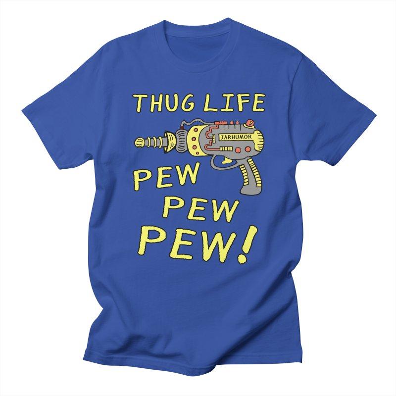 Thug Life (Pew Pew Pew) Men's T-Shirt by JARHUMOR