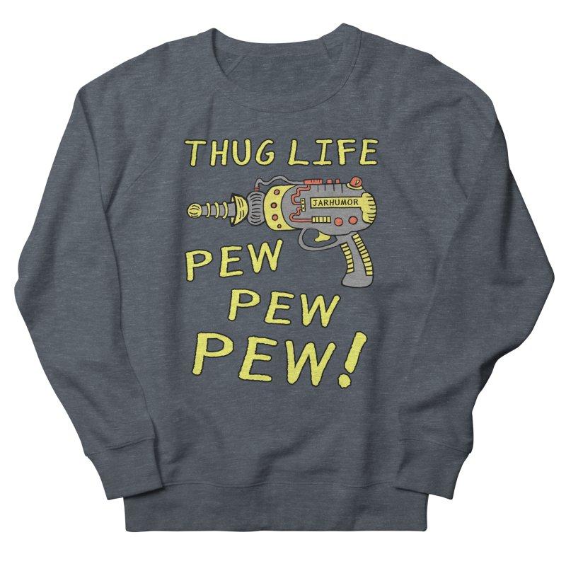 Thug Life (Pew Pew Pew) Women's Sweatshirt by James A. Roberson (JARHUMOR)