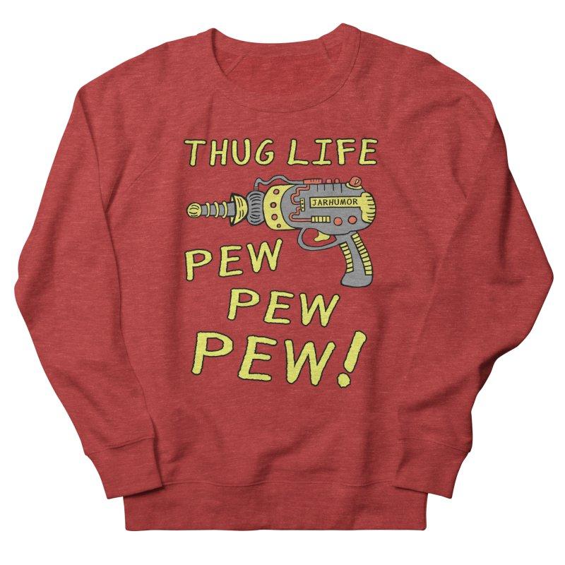 Thug Life (Pew Pew Pew) Men's Sweatshirt by James A. Roberson (JARHUMOR)