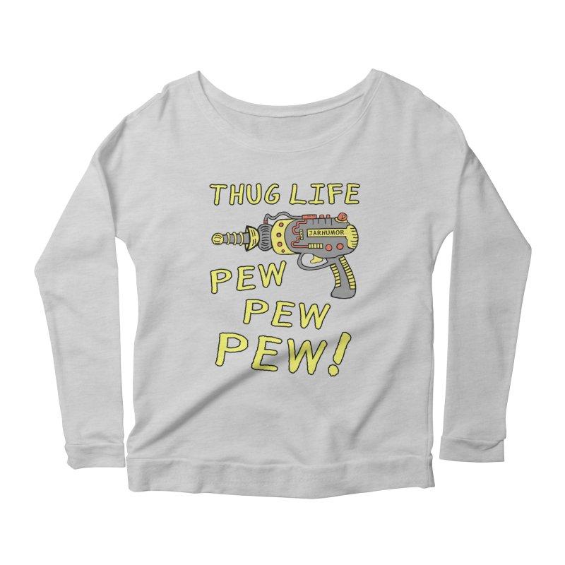 Thug Life (Pew Pew Pew) Women's Longsleeve Scoopneck  by James A. Roberson (JARHUMOR)