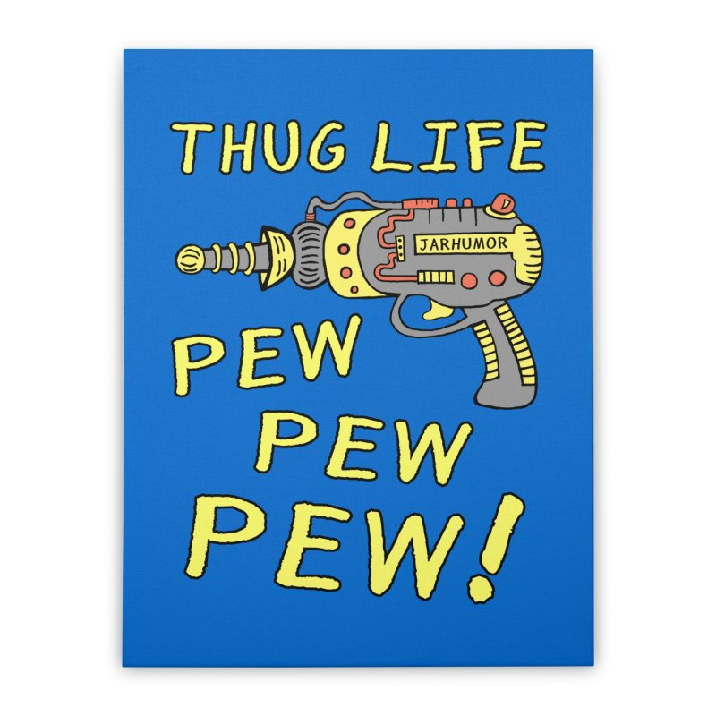 Thug Life (Pew Pew Pew) Home Stretched Canvas by James A. Roberson (JARHUMOR)