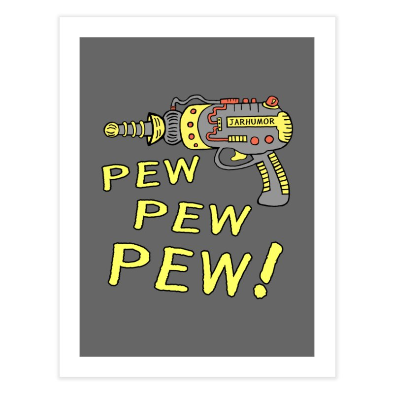 Pew Pew Pew Home Fine Art Print by James A. Roberson (JARHUMOR)