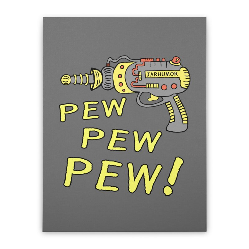 Pew Pew Pew Home Stretched Canvas by James A. Roberson (JARHUMOR)
