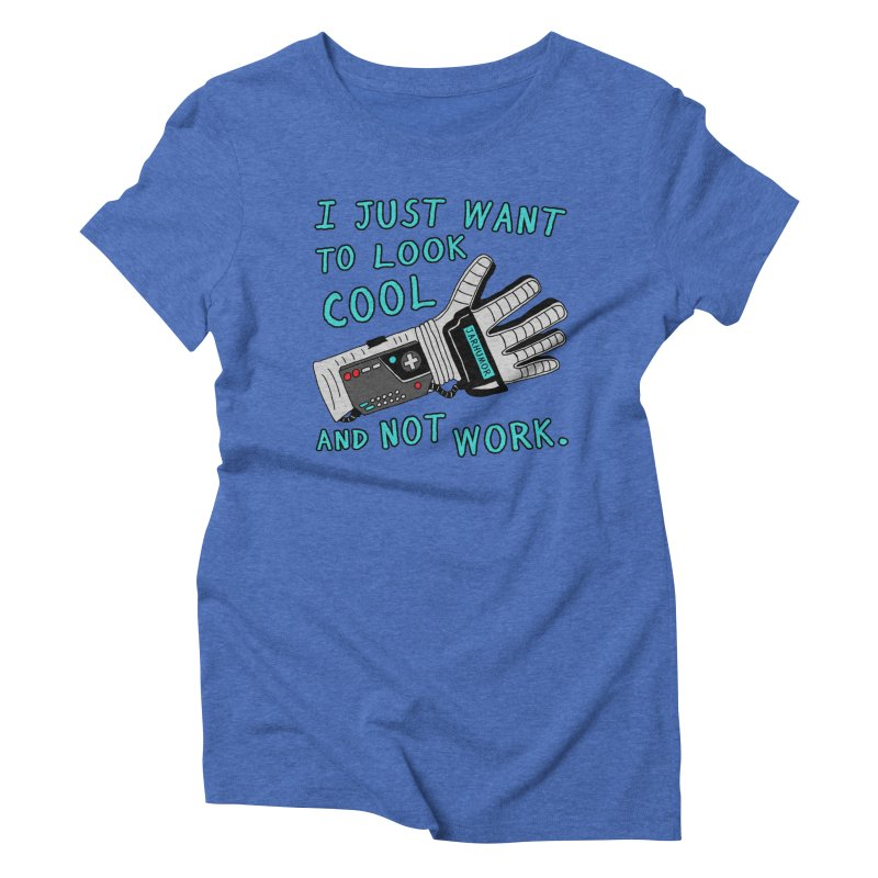 Look Cool Not Work (Power Glove) Women's Triblend T-Shirt by JARHUMOR