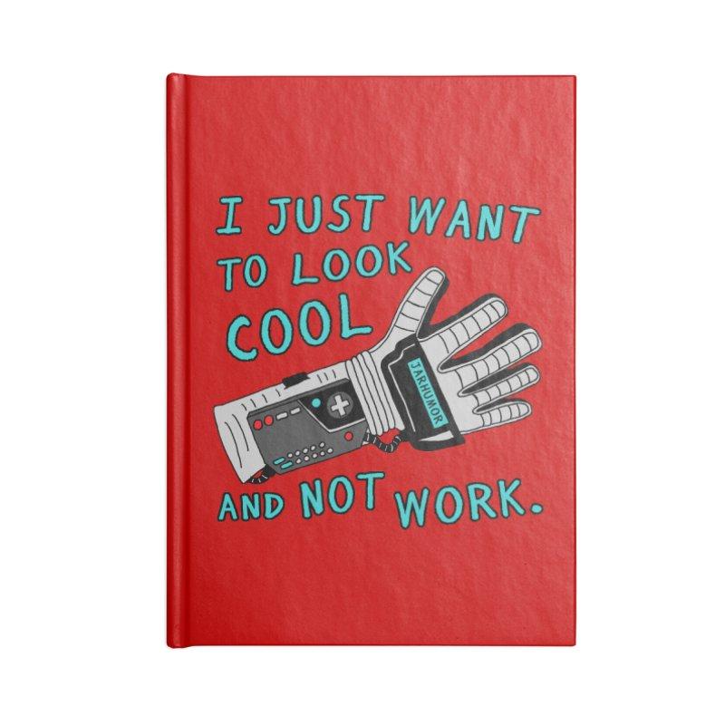 Look Cool Not Work (Power Glove) Accessories Lined Journal Notebook by JARHUMOR