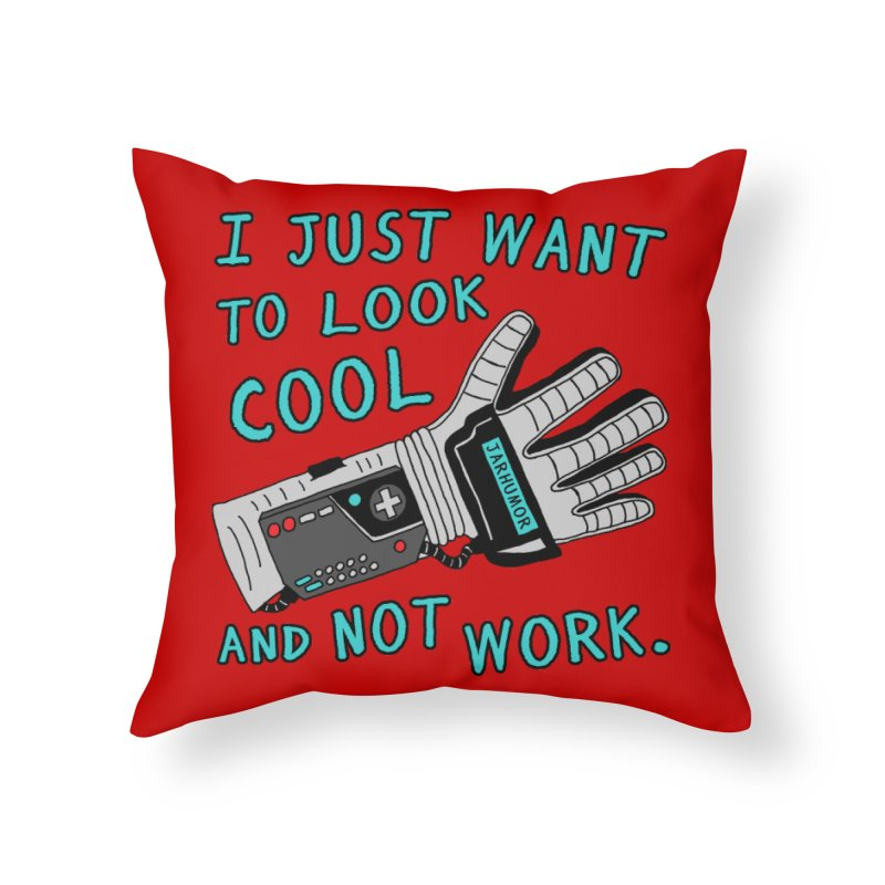 Look Cool Not Work (Power Glove) Home Throw Pillow by JARHUMOR