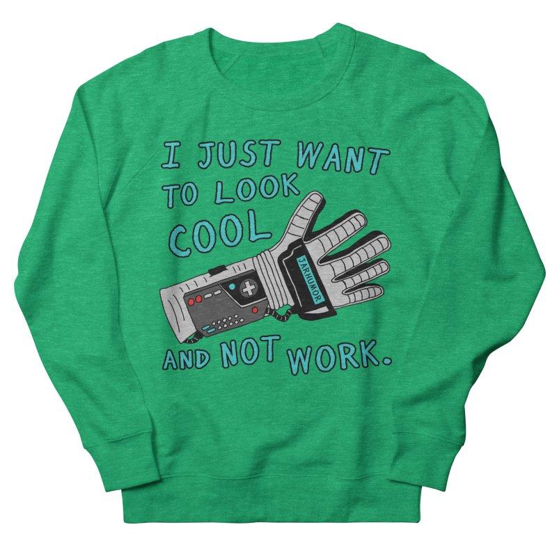 Look Cool Not Work (Power Glove) Women's French Terry Sweatshirt by JARHUMOR