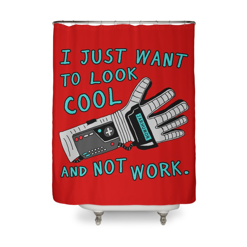 Look Cool Not Work (Power Glove) Home Shower Curtain by JARHUMOR
