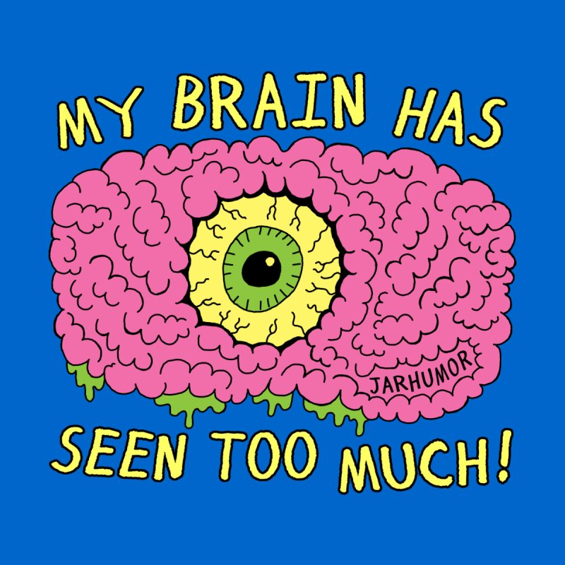 My Brain Has Seen Too Much! Men's T-Shirt by JARHUMOR