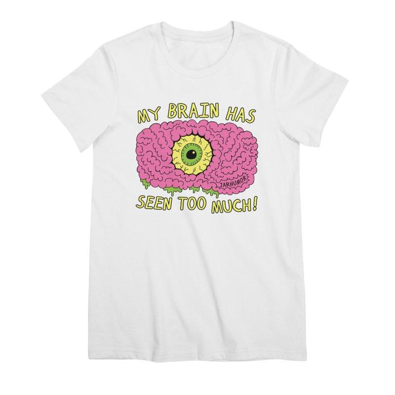 My Brain Has Seen Too Much! Women's Premium T-Shirt by JARHUMOR