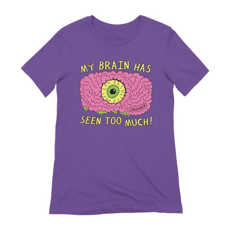 My Brain Has Seen Too Much! Women's Extra Soft T-Shirt by JARHUMOR