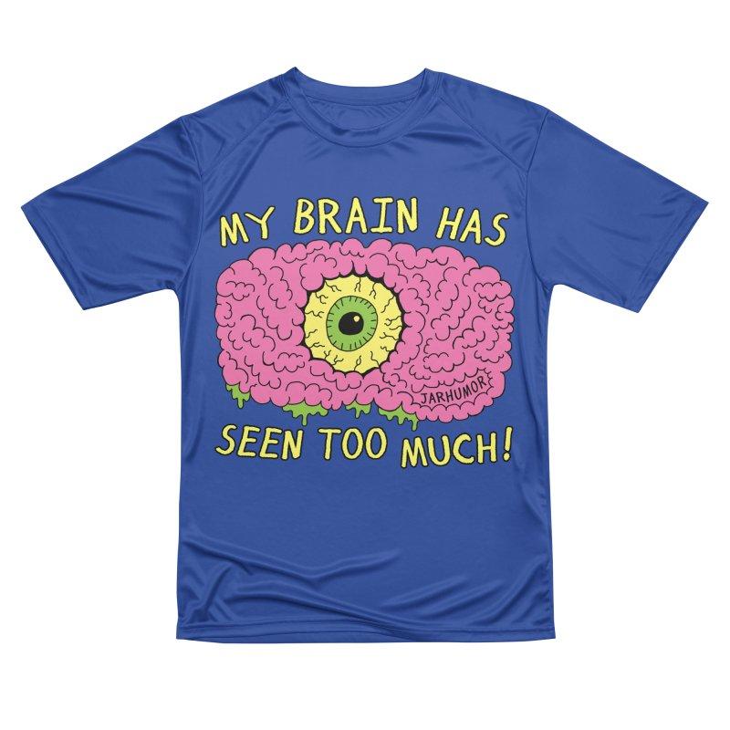 My Brain Has Seen Too Much! Men's Performance T-Shirt by JARHUMOR