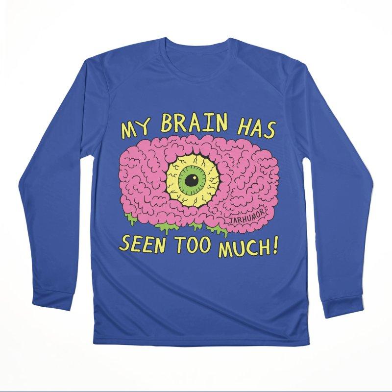 My Brain Has Seen Too Much! Women's Performance Unisex Longsleeve T-Shirt by JARHUMOR